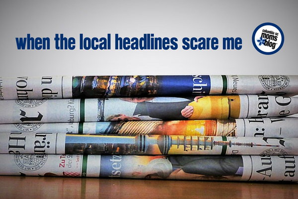 When the Local Headlines Scare Me | Columbia SC Moms Blog