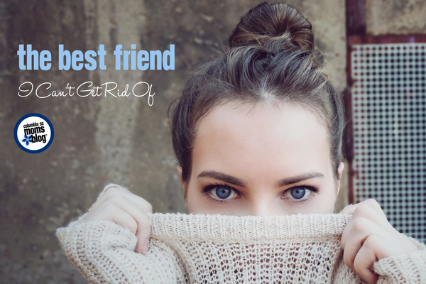 The Best Friend I Can't Get Rid Of | Columbia SC Moms Blog