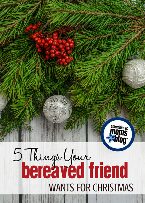 5 Things Your Bereaved Friend Wants For Christmas | Columbia SC Moms Blog