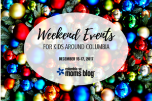 Weekend Events for Kids {Dec. 15-17, 2017} | Columbia SC Moms Blog