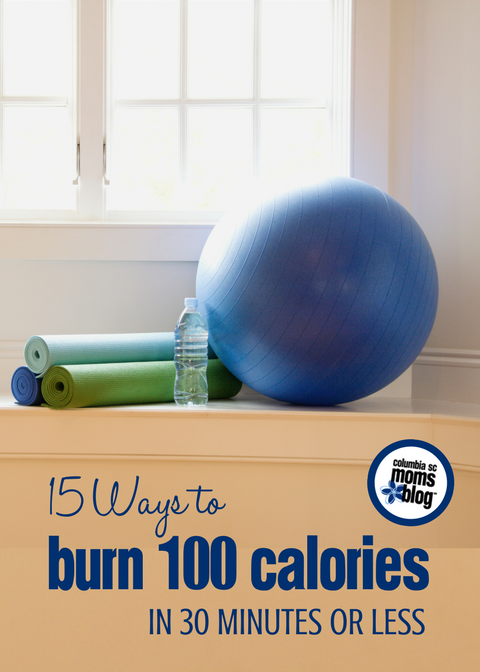 15 Ways to Burn 100 Calories in 30 Minutes or Less | Columbia SC Moms Blog
