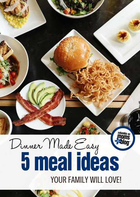 Dinner Made Easy :: 5 Meal Ideas Your Family Will Love! | Columbia SC Moms Blog