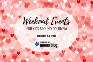Weekend Events for Kids - February 2-4, 2018 - Columbia SC Moms Blog