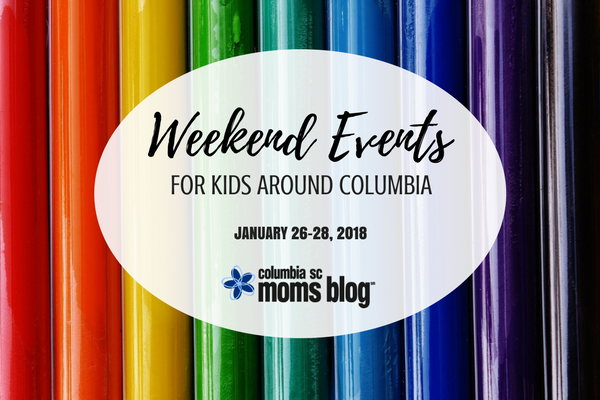 Weekend Events for Kids - January 26-28, 2018 - Columbia SC Moms Blog