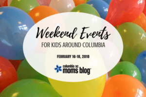 Weekend Events for Kids - February 16 - 18, 2018 | Columbia SC Moms Blog
