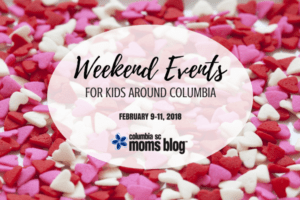 Weekend Events for Kids - February 9-11, 2018 - Columbia SC Moms Blog
