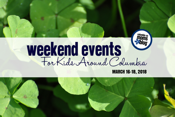 Weekend Events for Kids in Columbia - March 16-18, 2018 | Columbia SC Moms Blog