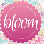 Join Us! Bloom :: An Event for New & Expecting Moms