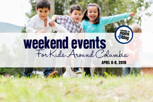 Weekend Events for Kids - April 6-8, 2018 | Columbia SC Moms Blog
