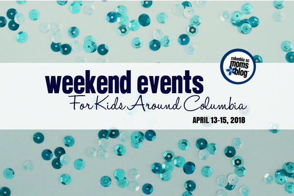 Weekend Events for Kids in Columbia - April 13-15, 2018 | Columbia SC Moms Blog