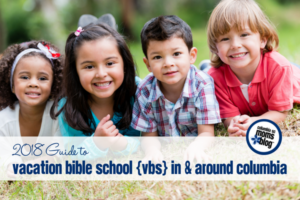 2018 Guide to Vacation Bible Schools {VBS} In Around Columbia | Columbia SC Moms Blog