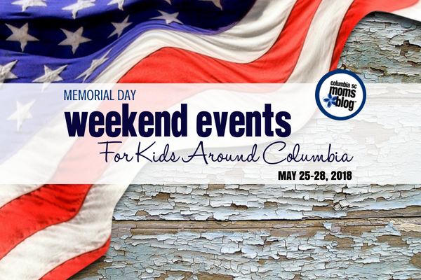 Memorial Day Weekend Events for Kids in Columbia, May 25-28, 2018 | Columbia SC Moms Blog