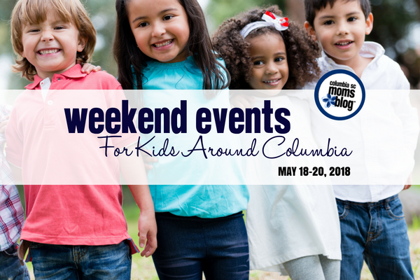 Weekend Events for Kids in Columbia - May 18-20, 2018 | Columbia SC Moms Blog