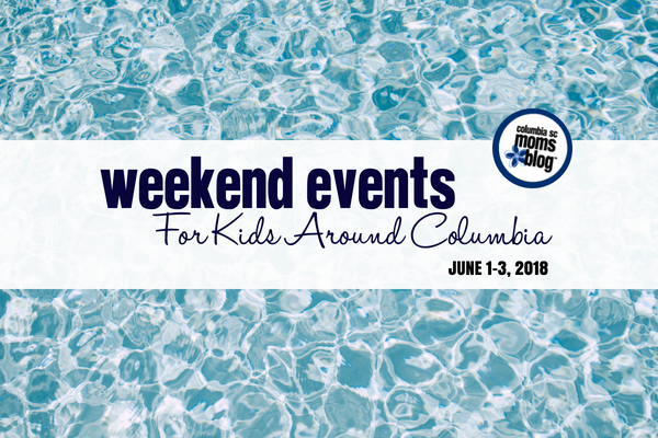 weekend events for kids around columbia - June 1-3, 2018 | Columbia SC Moms Blog