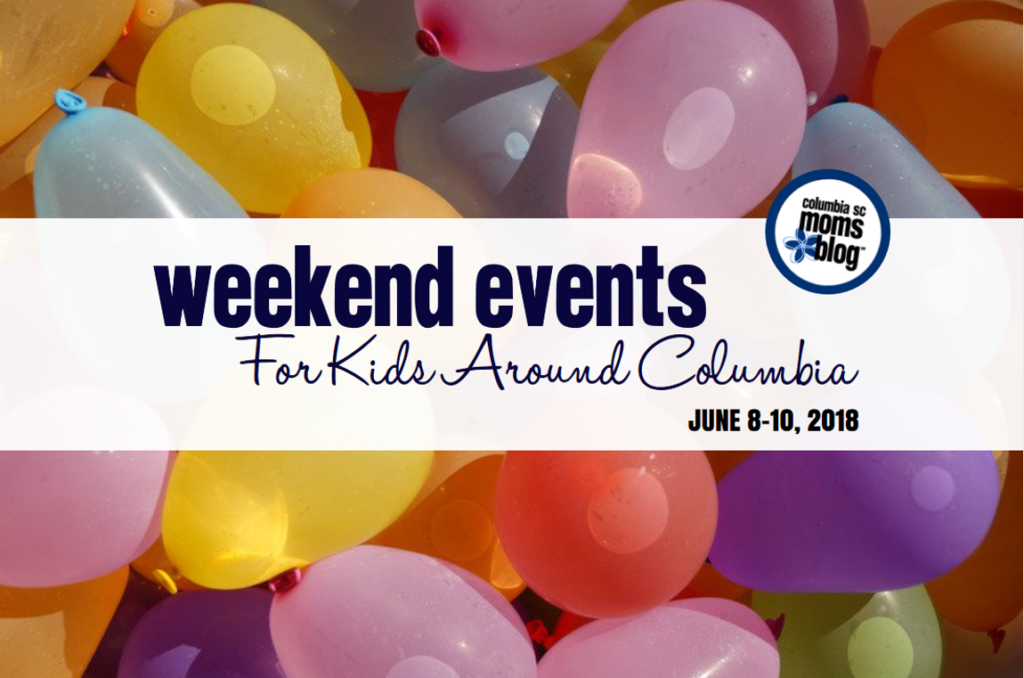 weekend events for kids - June 8-10, 2018 | Columbia SC Moms Blog