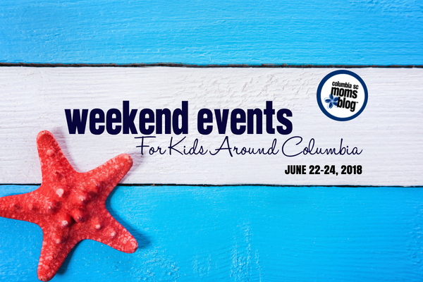 weekend events for kids around columbia - June 22-24, 2018 | Columbia SC Moms Blog