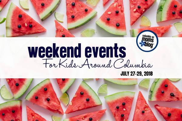 weekend events for kids around columbia - July 27-29, 2018 | Columbia SC Moms Blog