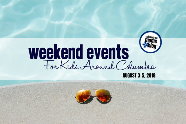 weekend events for kids around columbia - August 3-5, 2018 | Columbia SC Moms Blog