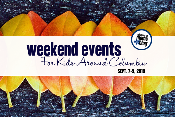 Weekend Events for Kids - Sept 7-9, 2018 - Columbia SC Moms Blog