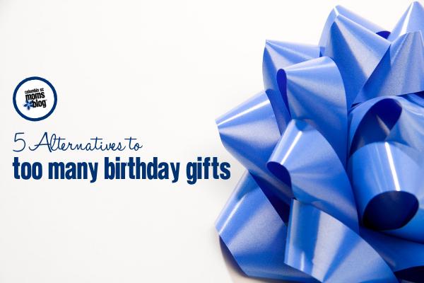 5 Alternatives To Too Many Birthday Gifts