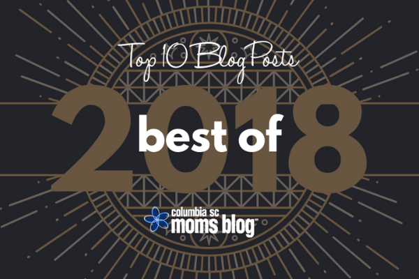The Best of 2018 - Top 10 Blog Posts Columbia SC Moms Blog